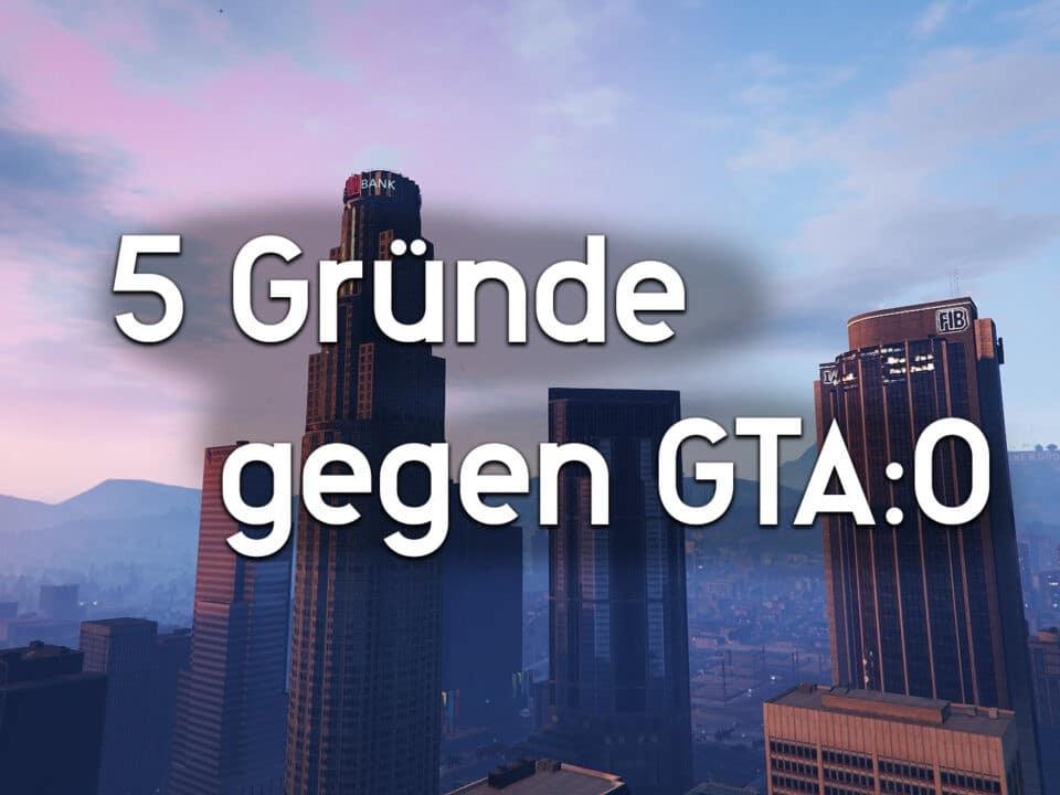 5 Gründe gegen GTA:Online